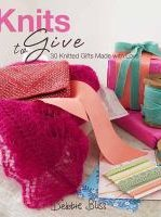 Cover of the book Knits to Give: 30 Knitted Gifts