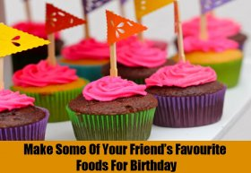 Make Some Of Your Friend's Favourite Foods For Birthday